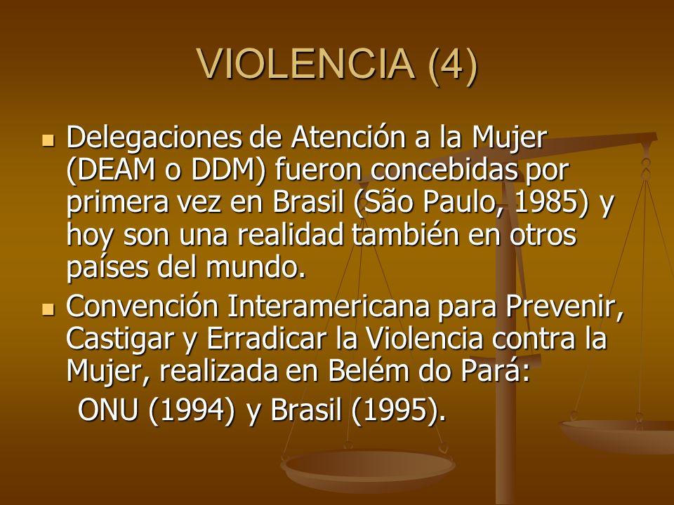 VIOLENCIA (4) Delegaciones de Atención a la Mujer (DEAM o DDM) fueron concebidas por primera vez en Brasil (São Paulo, 1985) y hoy son una realidad ta