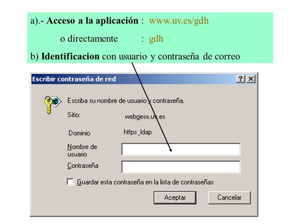a).- Acceso a la aplicación : www.uv.es/gdh o directamente : gdh b) Identificacion con usuario y contraseña de correo