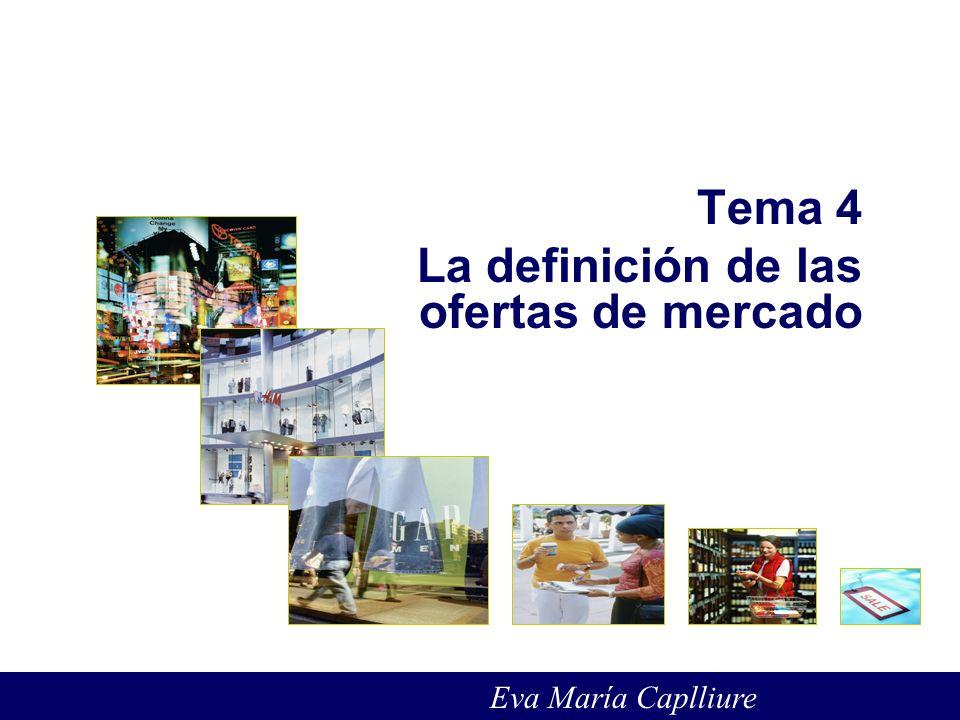 Tema 4 La definición de las ofertas de mercado Eva María Caplliure