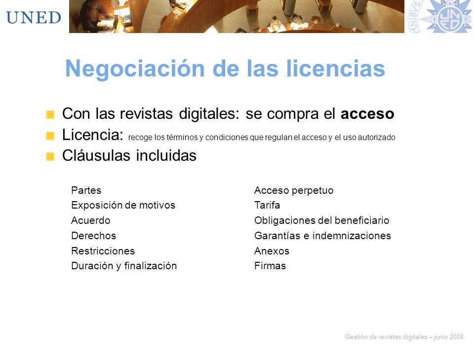 Gestión de revistas digitales – junio 2008 Negociación de las licencias Con las revistas digitales: se compra el acceso Licencia: recoge los términos