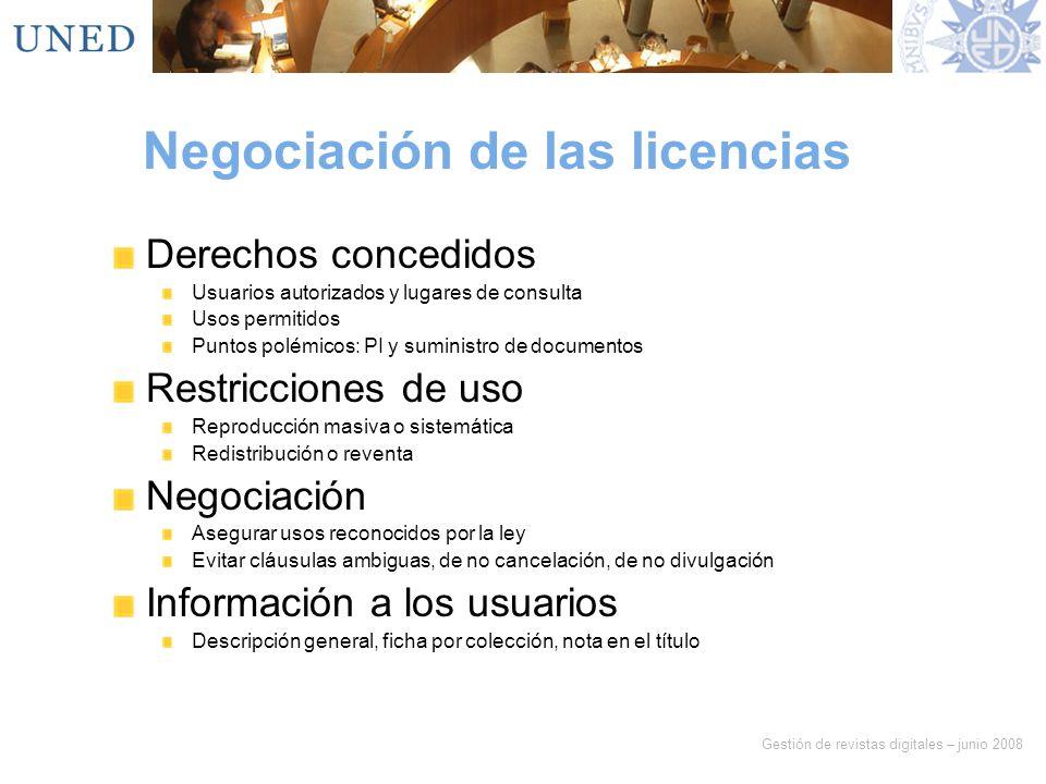 Gestión de revistas digitales – junio 2008 Negociación de las licencias Derechos concedidos Usuarios autorizados y lugares de consulta Usos permitidos