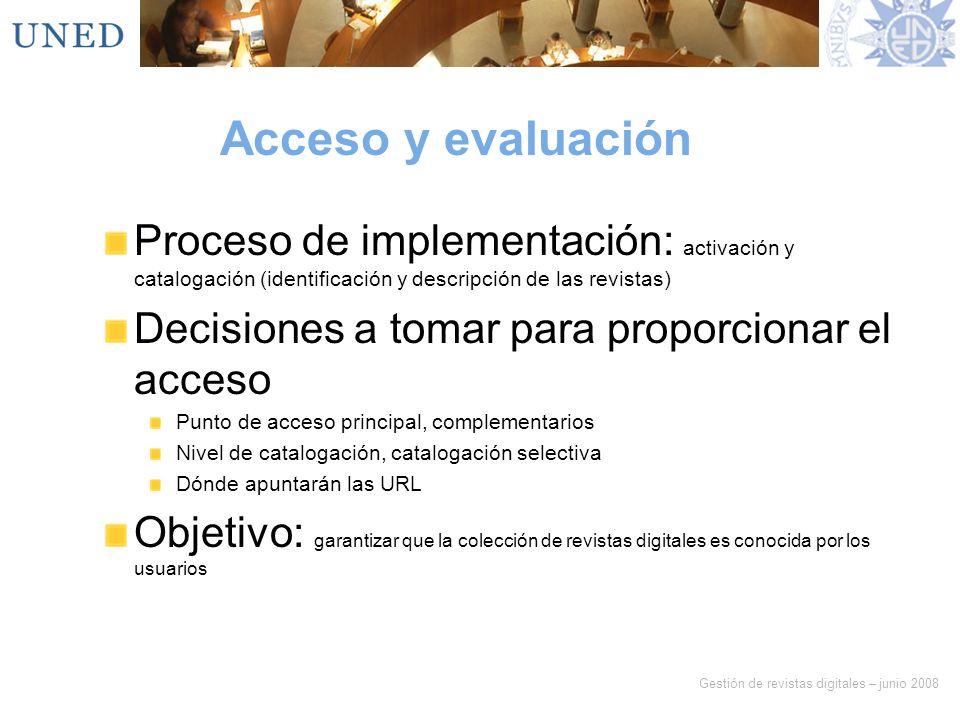 Gestión de revistas digitales – junio 2008 Acceso y evaluación Proceso de implementación: activación y catalogación (identificación y descripción de l
