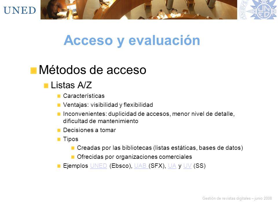 Gestión de revistas digitales – junio 2008 Acceso y evaluación Métodos de acceso Listas A/Z Características Ventajas: visibilidad y flexibilidad Incon