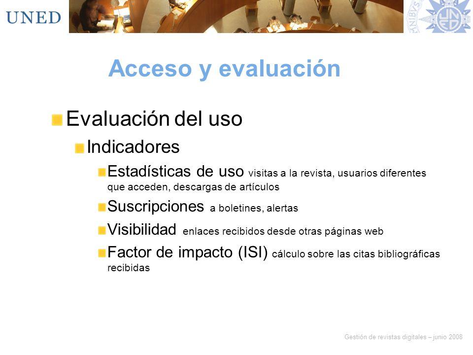 Gestión de revistas digitales – junio 2008 Acceso y evaluación Evaluación del uso Indicadores Estadísticas de uso visitas a la revista, usuarios difer
