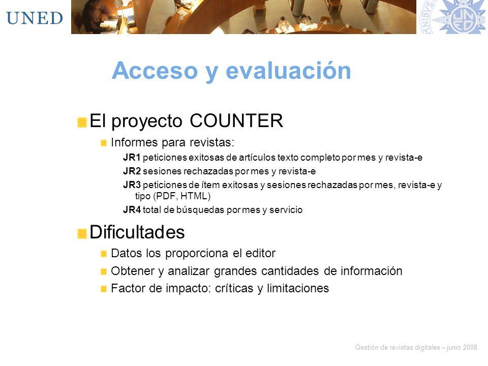 Gestión de revistas digitales – junio 2008 Acceso y evaluación El proyecto COUNTER Informes para revistas: JR1 peticiones exitosas de artículos texto