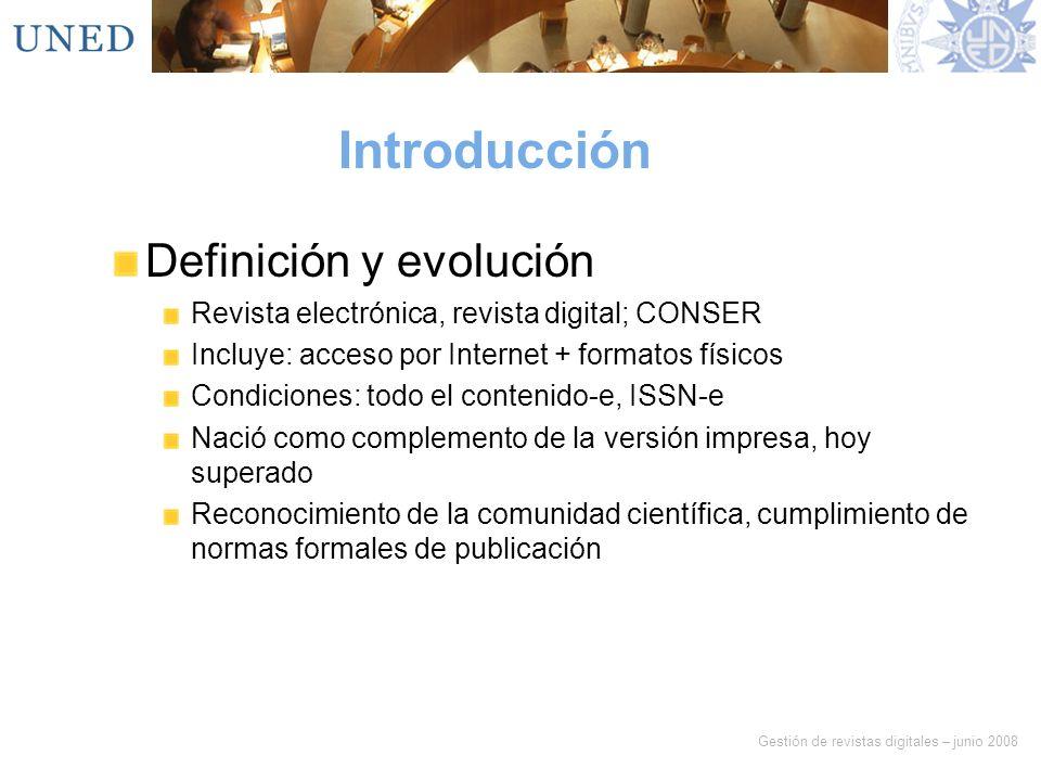 Gestión de revistas digitales – junio 2008 Introducción Definición y evolución Revista electrónica, revista digital; CONSER Incluye: acceso por Intern