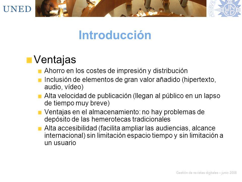 Gestión de revistas digitales – junio 2008 Introducción Ventajas Ahorro en los costes de impresión y distribución Inclusión de elementos de gran valor