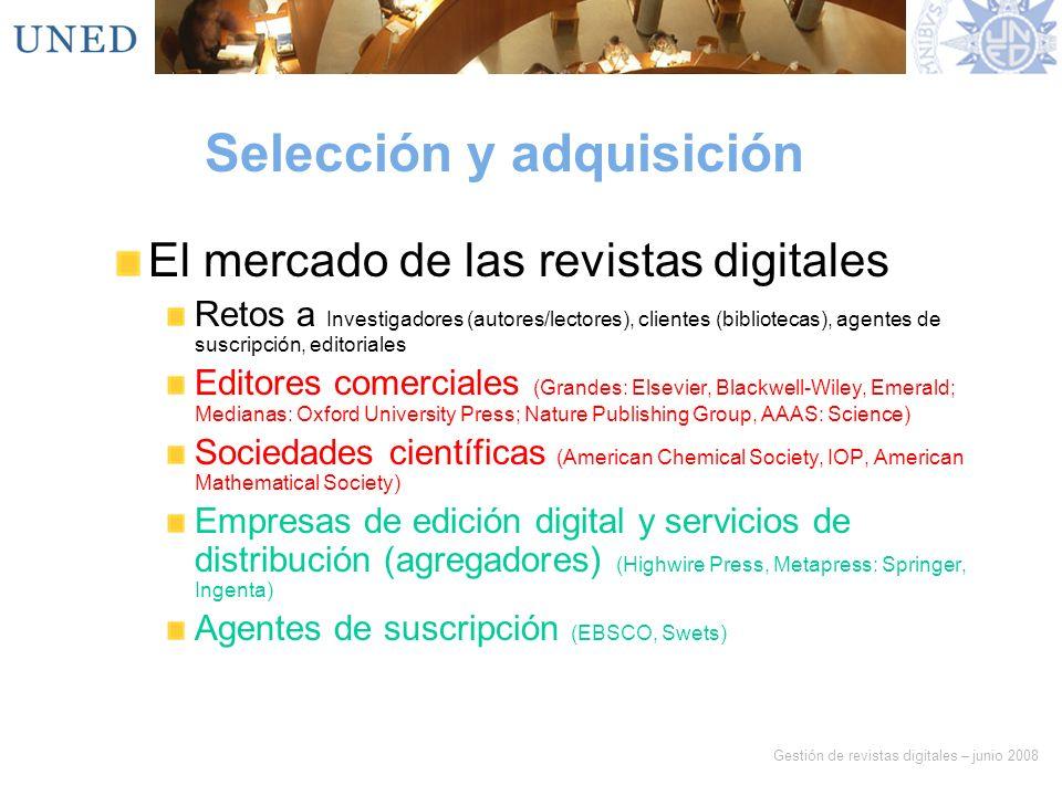 Gestión de revistas digitales – junio 2008 Selección y adquisición El mercado de las revistas digitales Retos a Investigadores (autores/lectores), cli