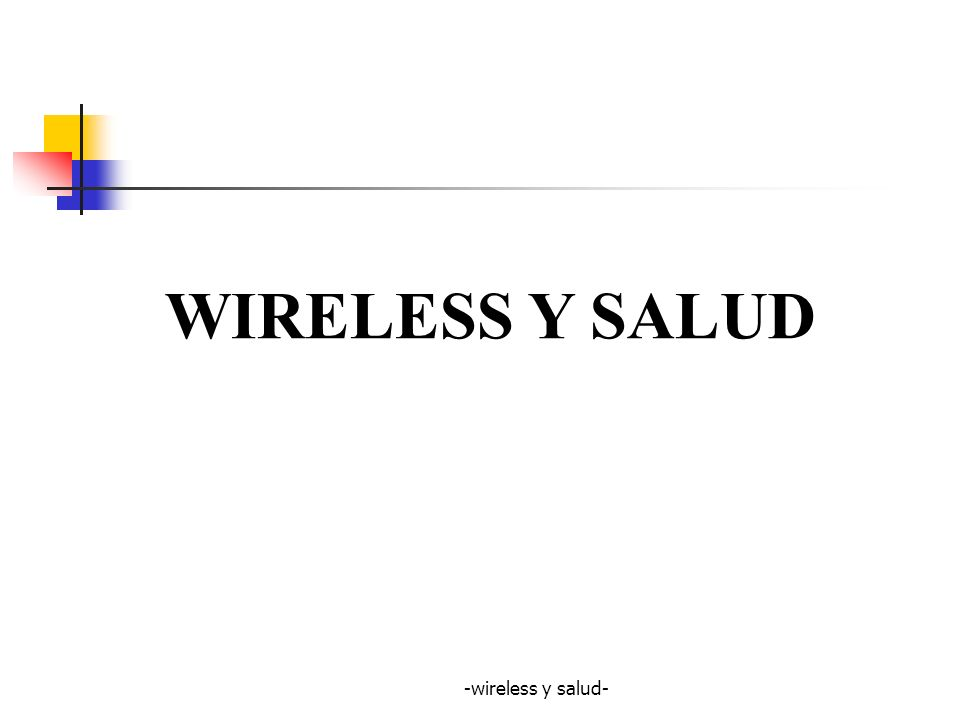 -wireless y salud- Extremely Low Very Low MediumHighVery High InfraredVisible Light Ultra- violet X-Rays Audio AM Broadcast Short Wave RadioFM Broadcast Television Infrared wireless LAN Cellular (840 MHz) NPCS (1.9GHz) 902-928 MHz 26 MHz 5 GHz (IEEE 802.11) HyperLAN HyperLAN2 2.4 – 2.4835 GHz 83.5 MHz (IEEE 802.11) Ultra High Super High