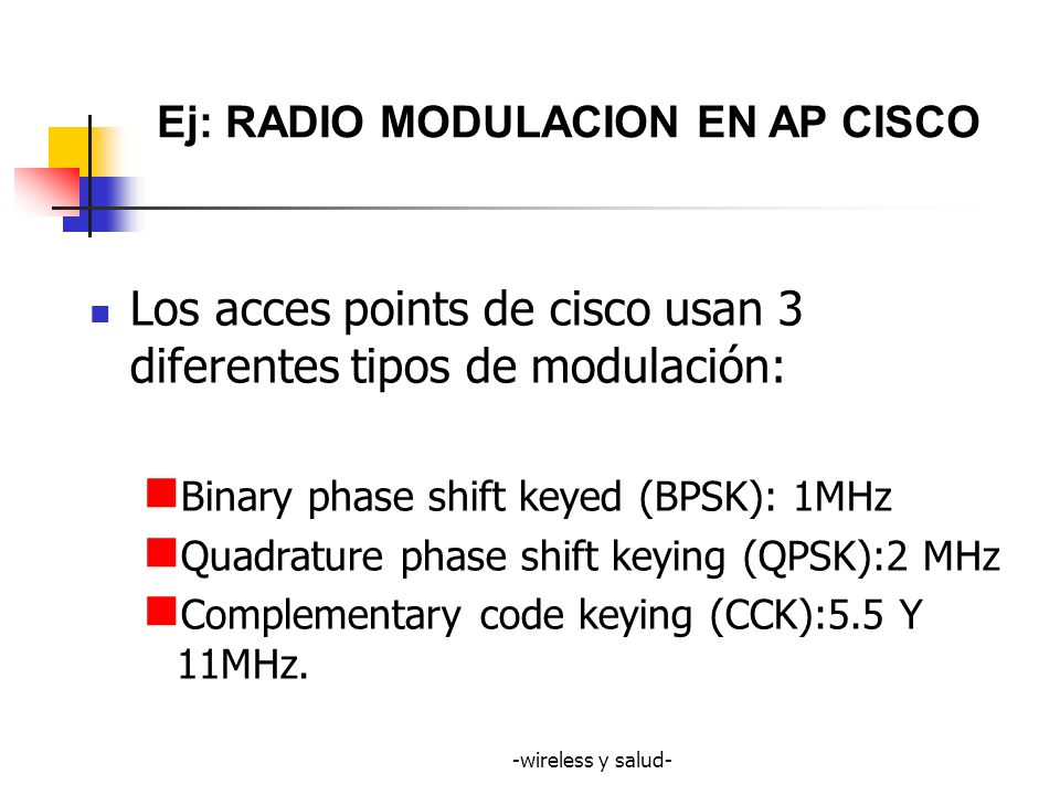 -wireless y salud- Los acces points de cisco usan 3 diferentes tipos de modulación: Binary phase shift keyed (BPSK): 1MHz Quadrature phase shift keyin