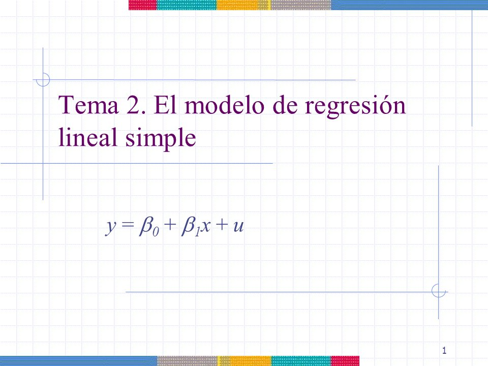 1 y = 0 + 1 x + u Tema 2. El modelo de regresión lineal simple