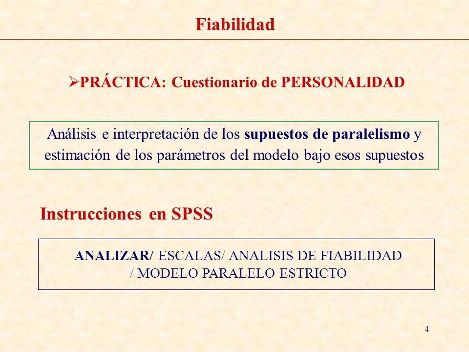 5 Fiabilidad PRÁCTICA: Cuestionario de PERSONALIDAD ANALIZAR/ ESCALAS/ ANALISIS DE FIABILIDAD / MODELO DE DOS MITADES/ ESTADISTICOS PARA ESCALA: MEDIA, VARIANZA Y CORRELACIONES Instrucciones en SPSS Análisis e interpretación de la fiabilidad: Modelo de 2 mitades