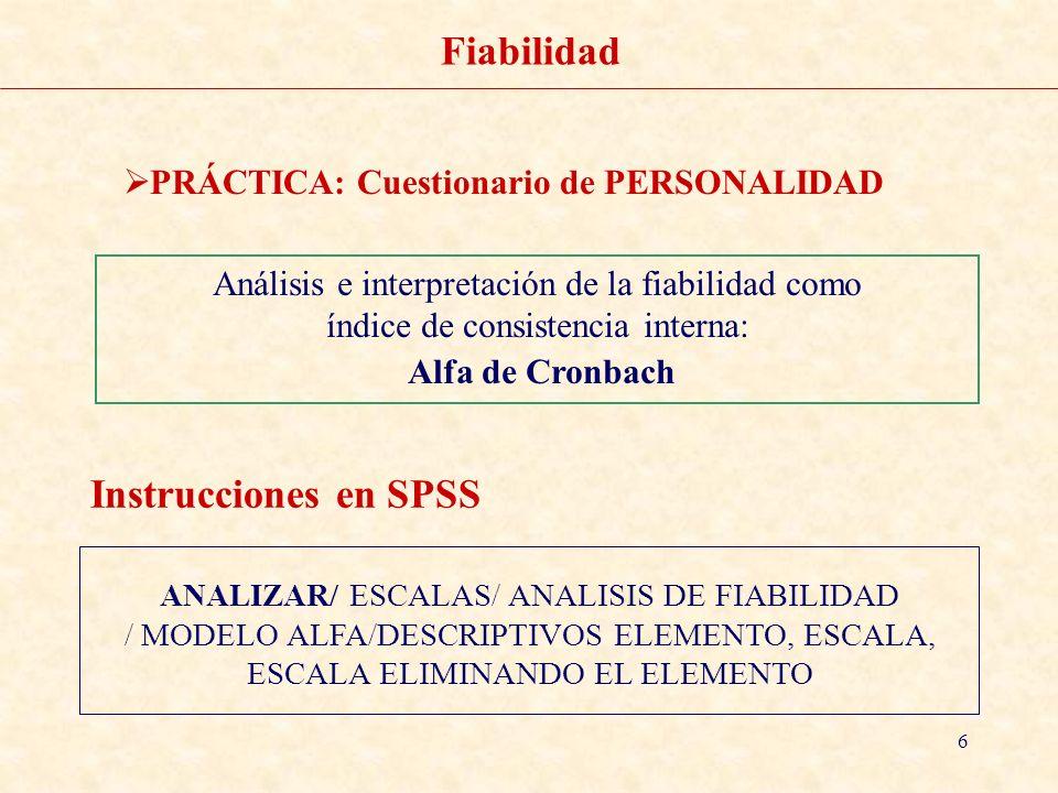 6 Fiabilidad PRÁCTICA: Cuestionario de PERSONALIDAD ANALIZAR/ ESCALAS/ ANALISIS DE FIABILIDAD / MODELO ALFA/DESCRIPTIVOS ELEMENTO, ESCALA, ESCALA ELIM