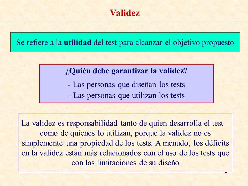 8 Validez: Proceso de validación Método para obtener evidencia científica Especificación de hipótesis: interpretación propuesta de las puntuaciones del test Evidencia teórica, lógica o empírica Conclusiones: ¿se cumplen las hipótesis.