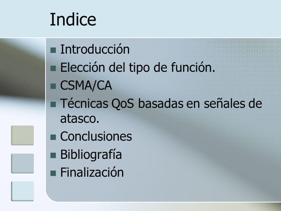 Indice Introducción Elección del tipo de función. CSMA/CA Técnicas QoS basadas en señales de atasco. Conclusiones Bibliografía Finalización