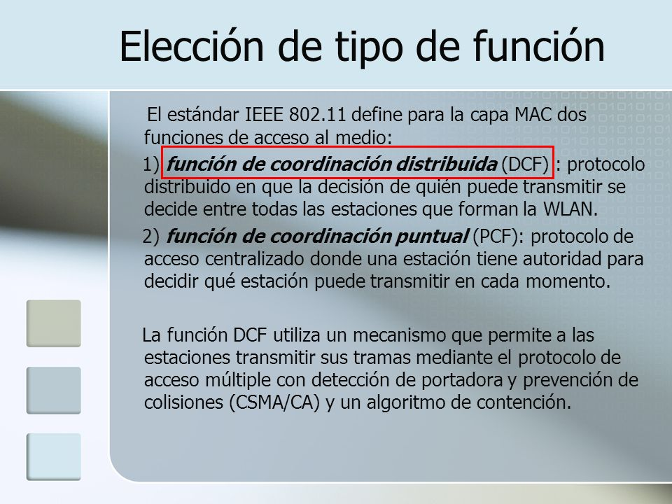 Elección de tipo de función El estándar IEEE 802.11 define para la capa MAC dos funciones de acceso al medio: 1) función de coordinación distribuida (