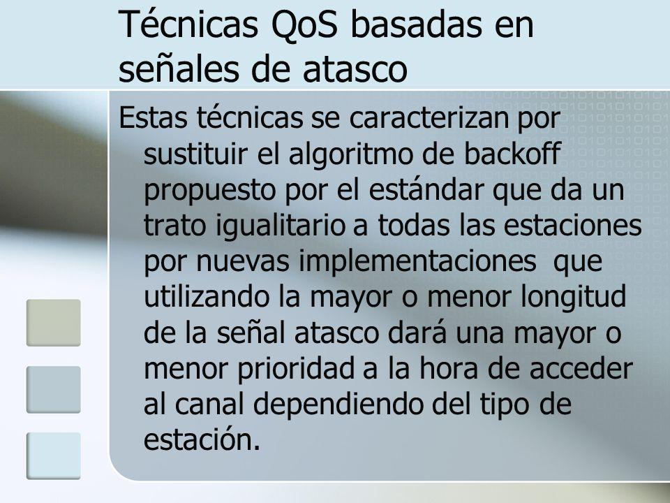 Técnicas QoS basadas en señales de atasco Estas técnicas se caracterizan por sustituir el algoritmo de backoff propuesto por el estándar que da un tra