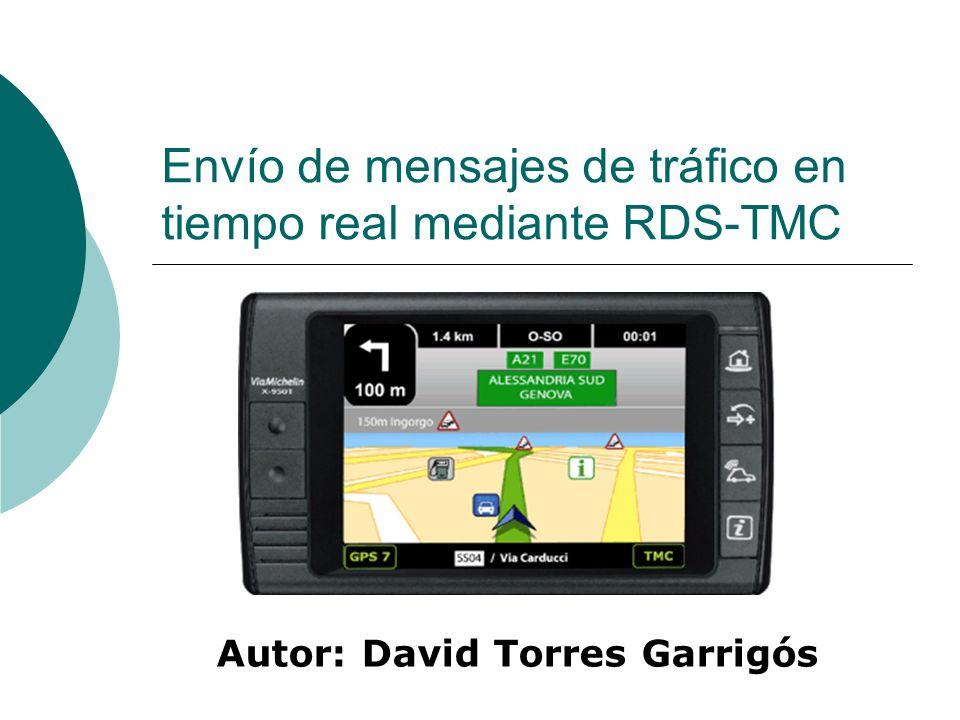 Envío de mensajes de tráfico en tiempo real mediante RDS-TMC Autor: David Torres Garrigós