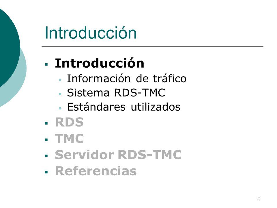 3 Introducción Información de tráfico Sistema RDS-TMC Estándares utilizados RDS TMC Servidor RDS-TMC Referencias
