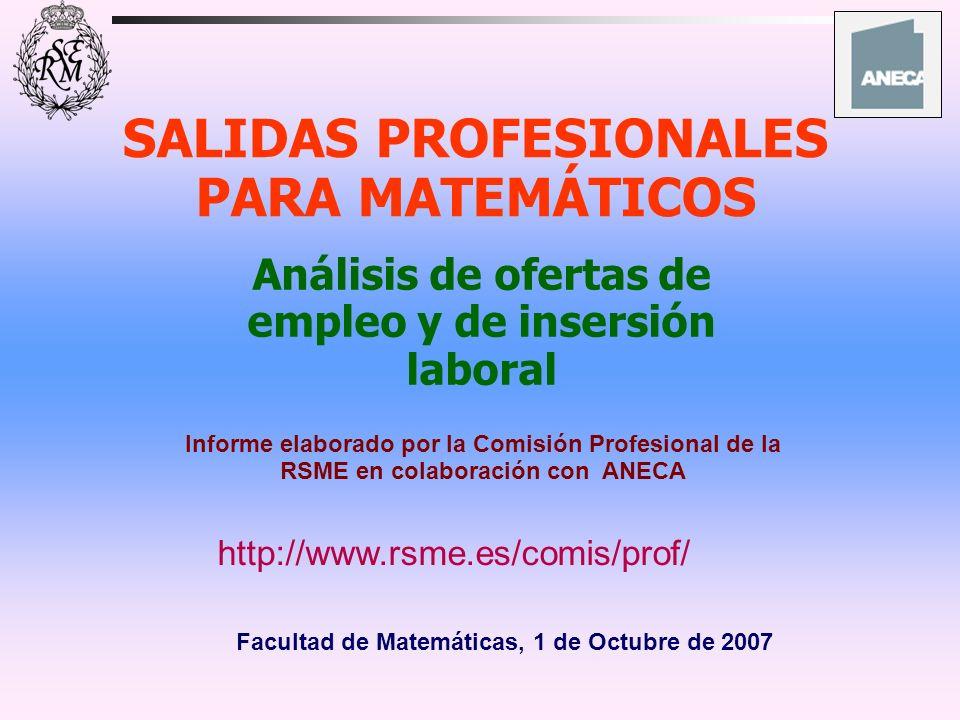 SALIDAS PROFESIONALES PARA MATEMÁTICOS Análisis de ofertas de empleo y de insersión laboral Informe elaborado por la Comisión Profesional de la RSME e