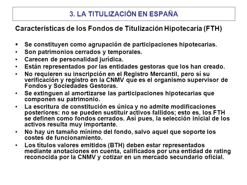 3. LA TITULIZACIÓN EN ESPAÑA Características de los Fondos de Titulización Hipotecaria (FTH) Se constituyen como agrupación de participaciones hipotec