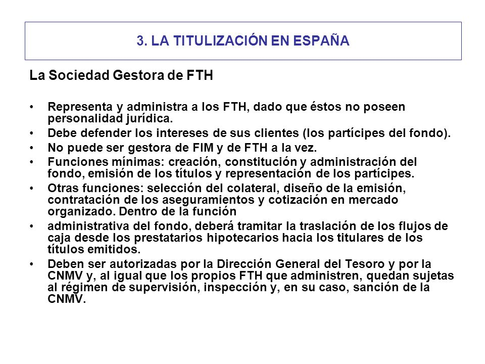 La Sociedad Gestora de FTH Representa y administra a los FTH, dado que éstos no poseen personalidad jurídica.