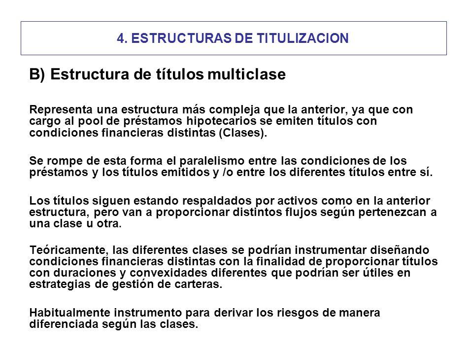 4. ESTRUCTURAS DE TITULIZACION B) Estructura de títulos multiclase Representa una estructura más compleja que la anterior, ya que con cargo al pool de