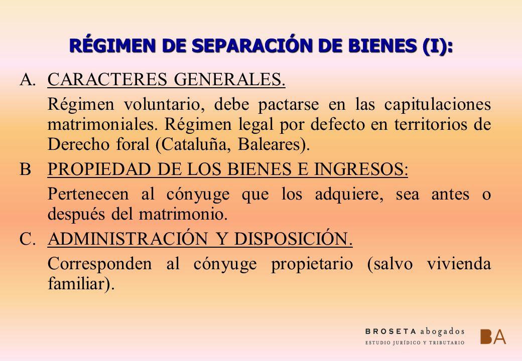 RÉGIMEN DE SEPARACIÓN DE BIENES (I): A.CARACTERES GENERALES. Régimen voluntario, debe pactarse en las capitulaciones matrimoniales. Régimen legal por
