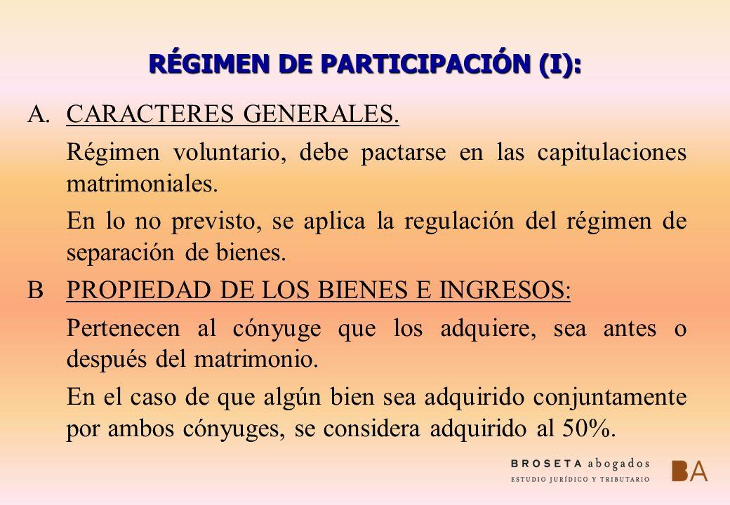 RÉGIMEN DE PARTICIPACIÓN (I): A.CARACTERES GENERALES. Régimen voluntario, debe pactarse en las capitulaciones matrimoniales. En lo no previsto, se apl