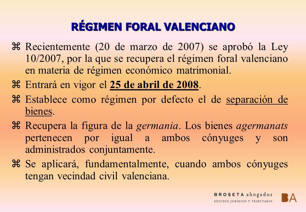RÉGIMEN FORAL VALENCIANO zRecientemente (20 de marzo de 2007) se aprobó la Ley 10/2007, por la que se recupera el régimen foral valenciano en materia