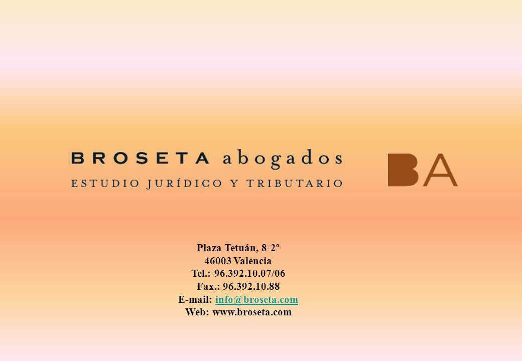 Plaza Tetuán, 8-2º 46003 Valencia Tel.: 96.392.10.07/06 Fax.: 96.392.10.88 E-mail: info@broseta.cominfo@broseta.com Web: www.broseta.com