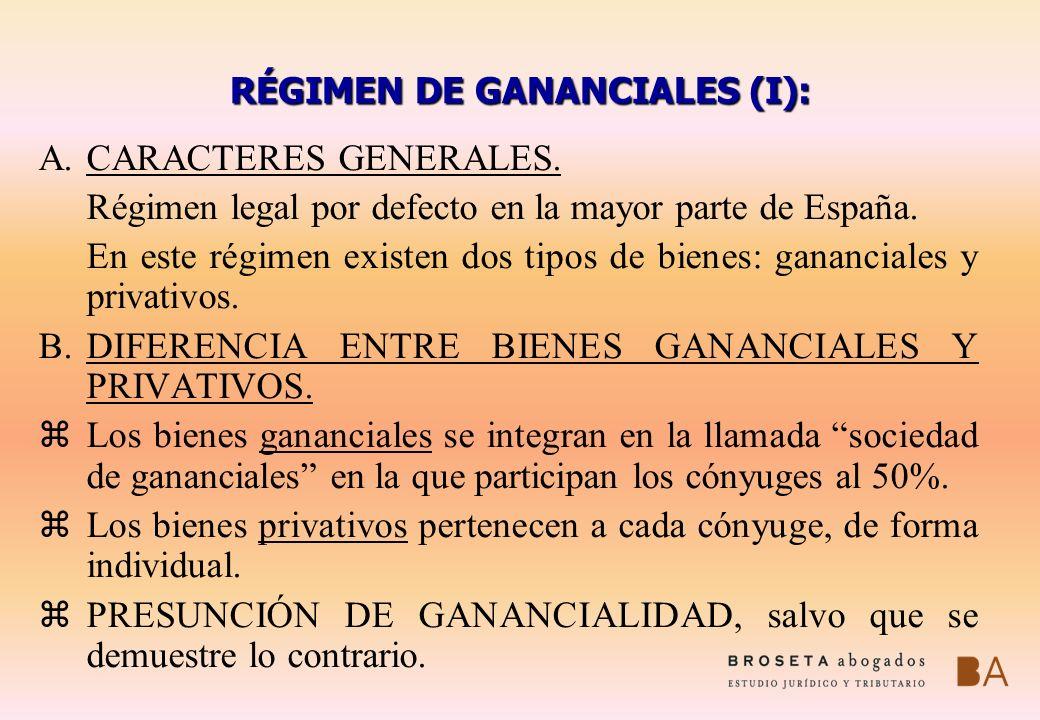 RÉGIMEN DE GANANCIALES (I): A.CARACTERES GENERALES. Régimen legal por defecto en la mayor parte de España. En este régimen existen dos tipos de bienes