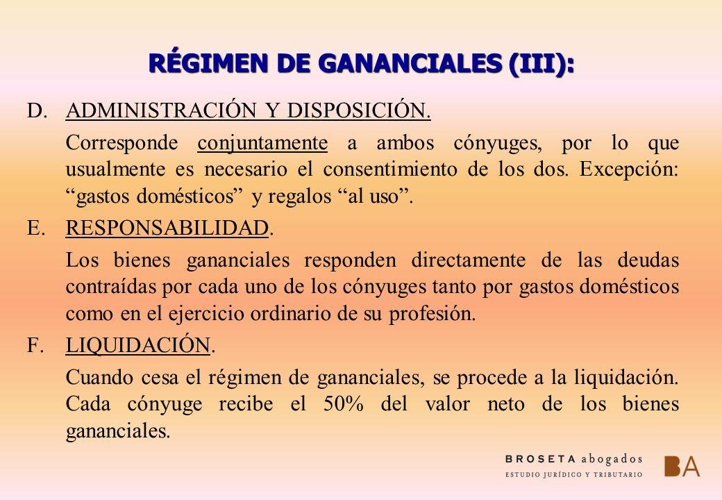 RÉGIMEN DE GANANCIALES (III): D.ADMINISTRACIÓN Y DISPOSICIÓN. Corresponde conjuntamente a ambos cónyuges, por lo que usualmente es necesario el consen