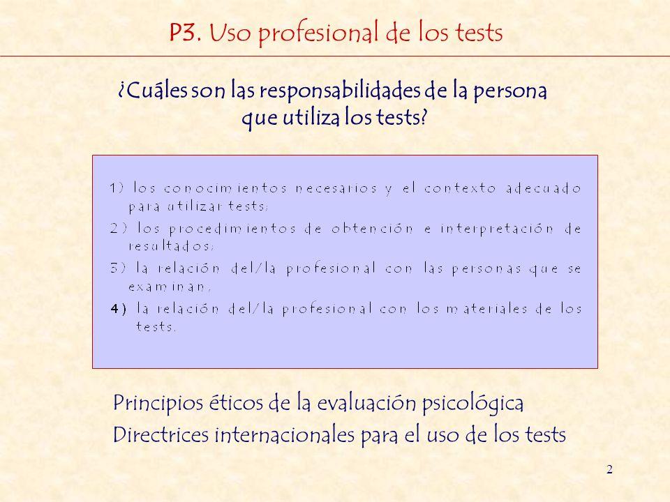 2 P3. Uso profesional de los tests ¿Cuáles son las responsabilidades de la persona que utiliza los tests? Principios éticos de la evaluación psicológi