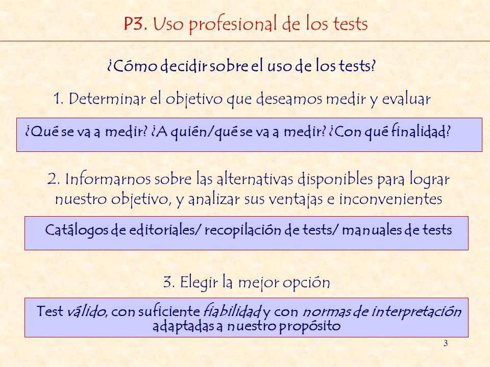 3 P3. Uso profesional de los tests ¿Cómo decidir sobre el uso de los tests? 1. Determinar el objetivo que deseamos medir y evaluar ¿Qué se va a medir?