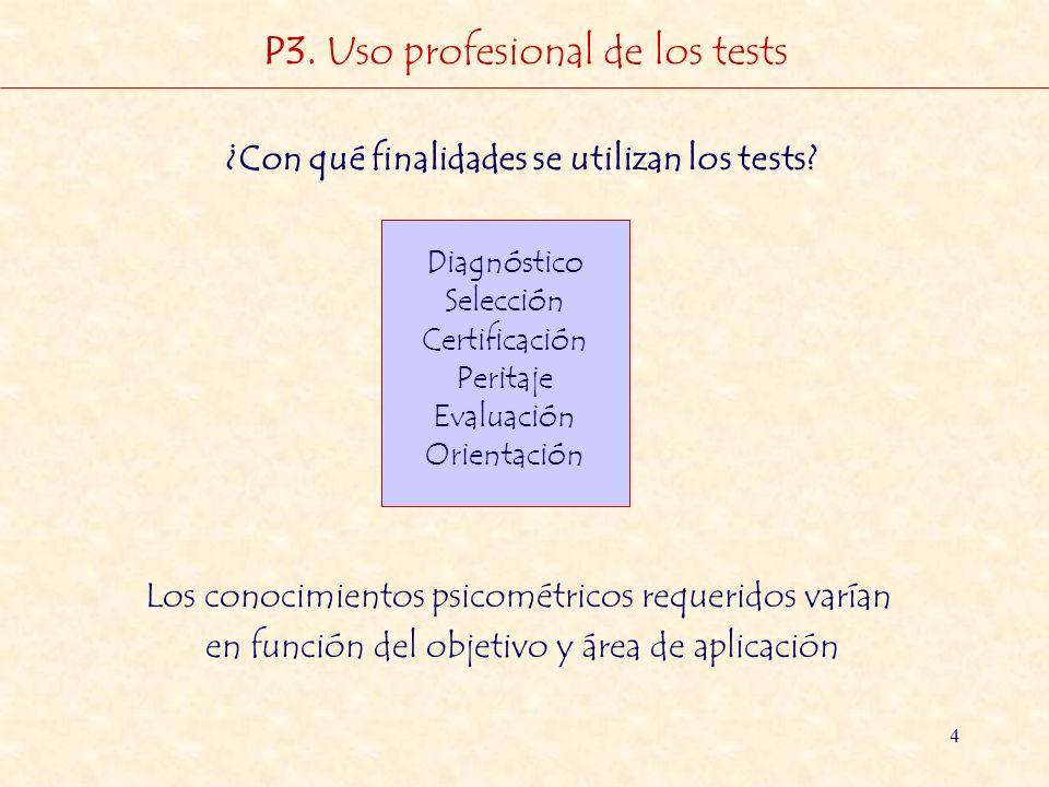 4 P3. Uso profesional de los tests ¿Con qué finalidades se utilizan los tests? Diagnóstico Selección Certificación Peritaje Evaluación Orientación Los