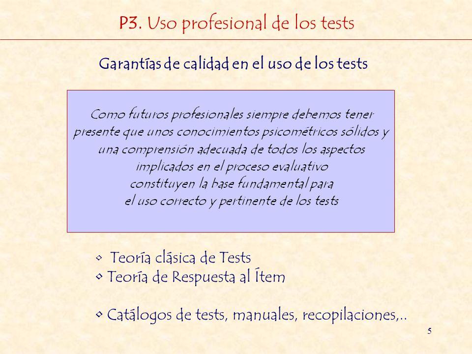 5 P3. Uso profesional de los tests Garantías de calidad en el uso de los tests Teoría clásica de Tests Teoría de Respuesta al Ítem Catálogos de tests,