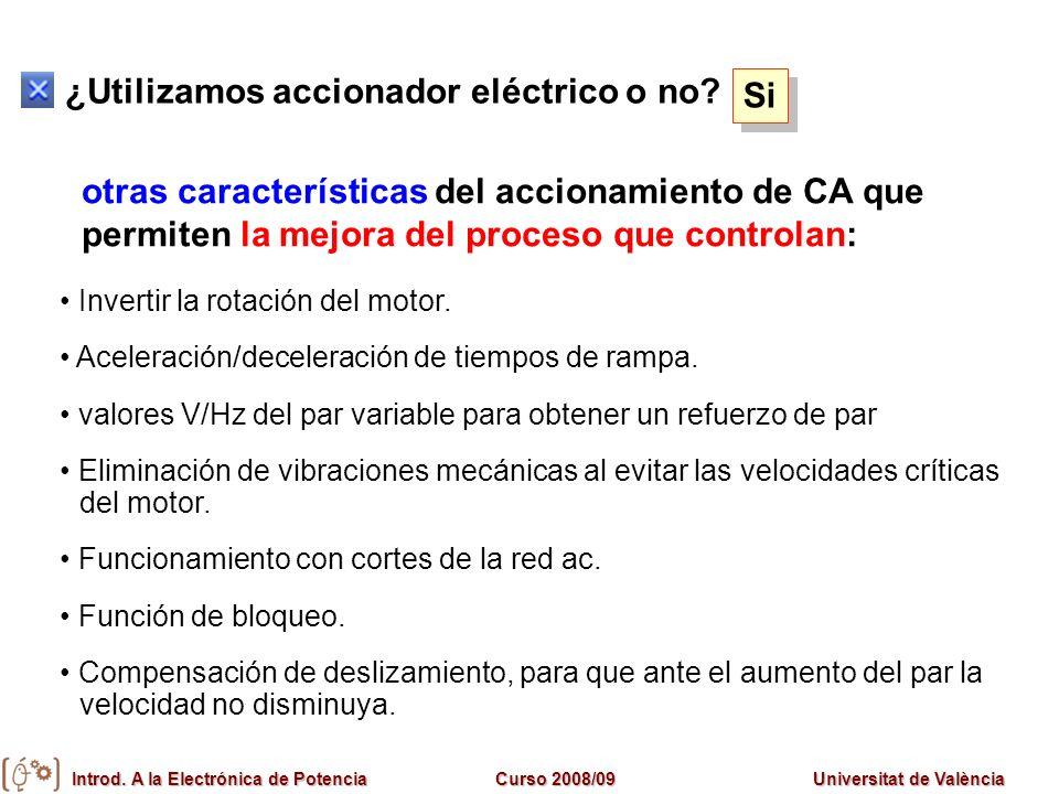 Introd. A la Electrónica de PotenciaCurso 2008/09Universitat de València ¿Utilizamos accionador eléctrico o no? Si Invertir la rotación del motor. Ace