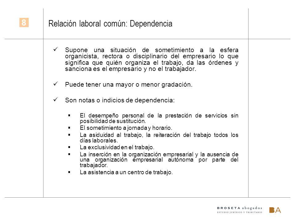 Relación laboral común: Dependencia Supone una situación de sometimiento a la esfera organicista, rectora o disciplinario del empresario lo que signif