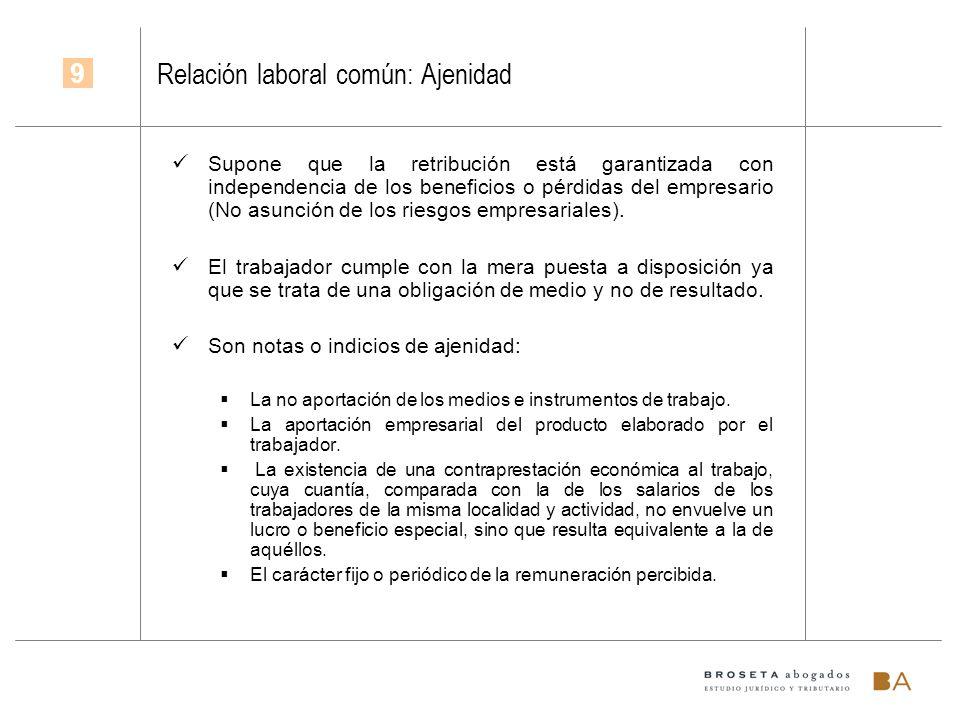 Relación laboral común: Ajenidad Supone que la retribución está garantizada con independencia de los beneficios o pérdidas del empresario (No asunción