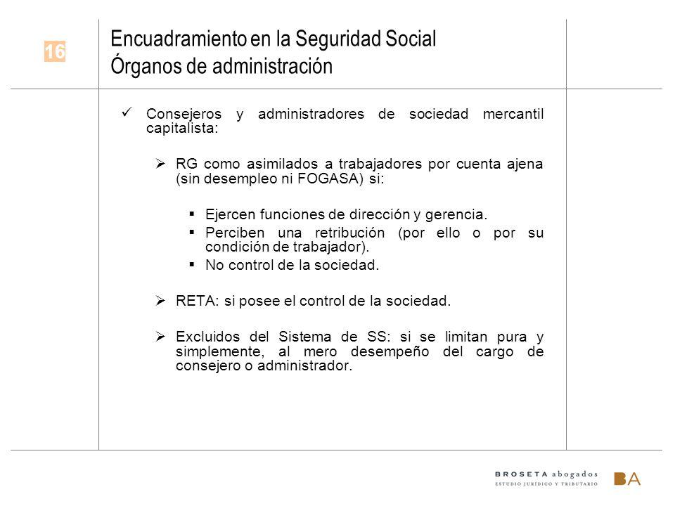 Encuadramiento en la Seguridad Social Órganos de administración Consejeros y administradores de sociedad mercantil capitalista: RG como asimilados a t