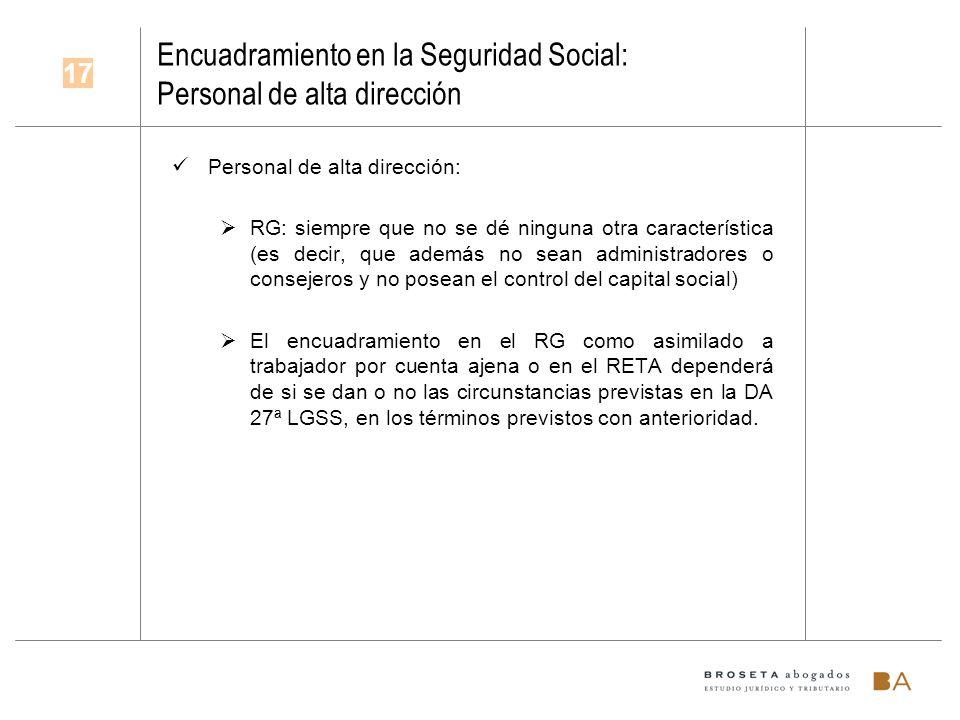 Encuadramiento en la Seguridad Social: Personal de alta dirección Personal de alta dirección: RG: siempre que no se dé ninguna otra característica (es