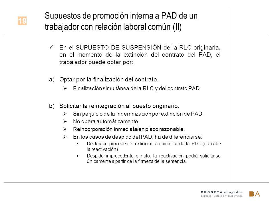 Supuestos de promoción interna a PAD de un trabajador con relación laboral común (II) En el SUPUESTO DE SUSPENSIÓN de la RLC originaria, en el momento