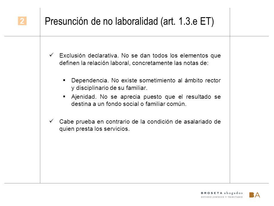 Presunción de no laboralidad (art. 1.3.e ET) Exclusión declarativa. No se dan todos los elementos que definen la relación laboral, concretamente las n