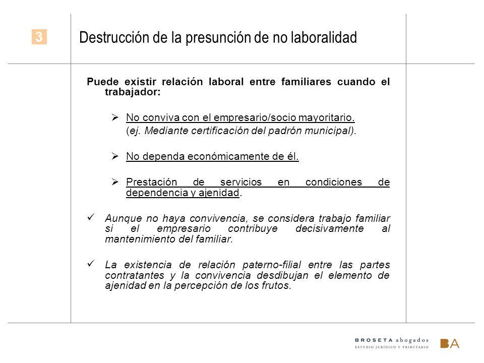 Destrucción de la presunción de no laboralidad Puede existir relación laboral entre familiares cuando el trabajador: No conviva con el empresario/soci