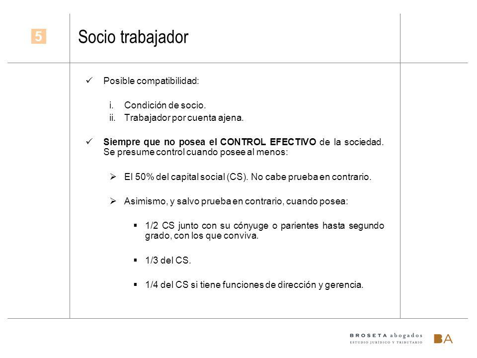 Socio trabajador Posible compatibilidad: i.Condición de socio. ii.Trabajador por cuenta ajena. Siempre que no posea el CONTROL EFECTIVO de la sociedad