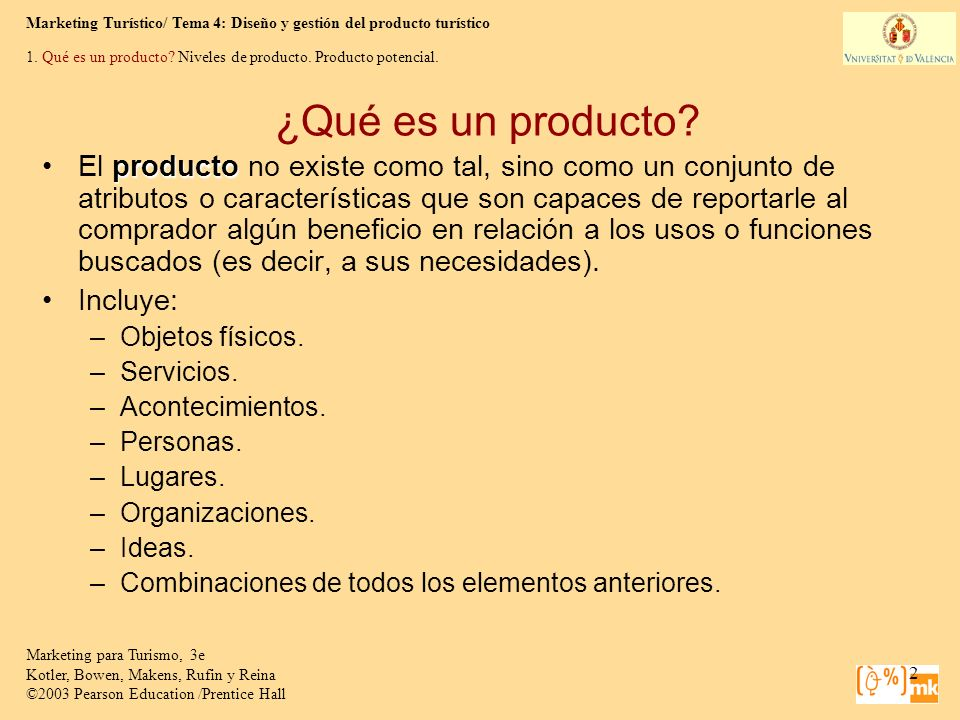 Marketing Turístico/ Tema 4: Diseño y gestión del producto turístico Marketing para Turismo, 3e Kotler, Bowen, Makens, Rufin y Reina ©2003 Pearson Education /Prentice Hall 13 3.