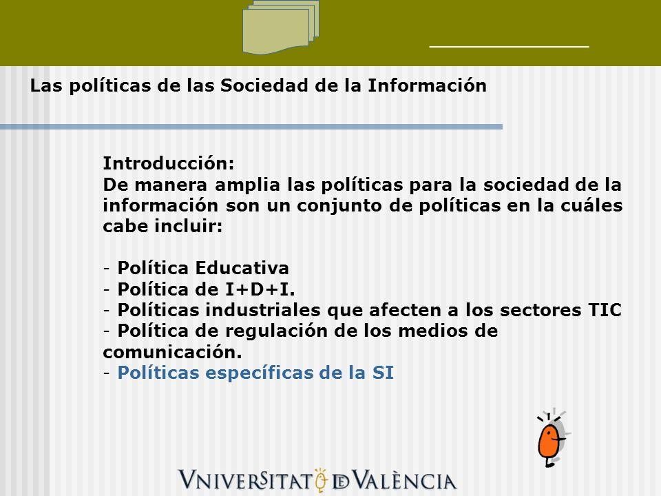 Las políticas de las Sociedad de la Información Introducción: De manera amplia las políticas para la sociedad de la información son un conjunto de políticas en la cuáles cabe incluir: - Política Educativa - Política de I+D+I.