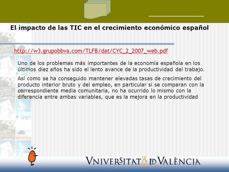 El impacto de las TIC en el crecimiento económico español http://w3.grupobbva.com/TLFB/dat/CYC_2_2007_web.pdf Uno de los problemas más importantes de la economía española en los últimos diez años ha sido el lento avance de la productividad del trabajo.