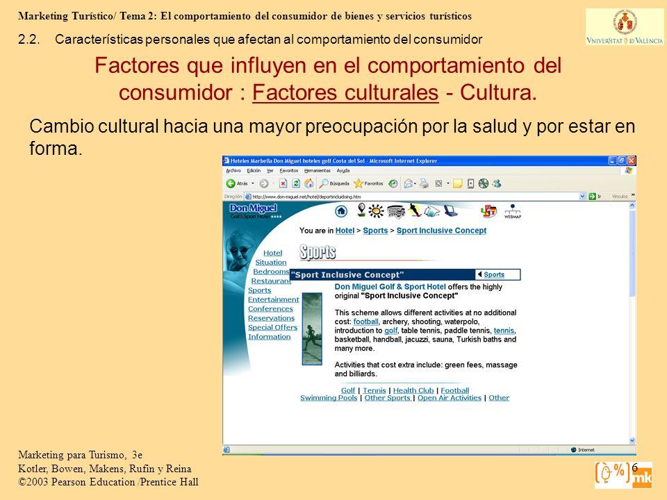 Marketing Turístico/ Tema 2: El comportamiento del consumidor de bienes y servicios turísticos 17 Marketing para Turismo, 3e Kotler, Bowen, Makens, Rufin y Reina ©2003 Pearson Education /Prentice Hall 2.2.